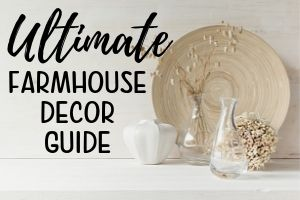 Ultimate Farmhouse Decor Guide – Styles, Elements and More