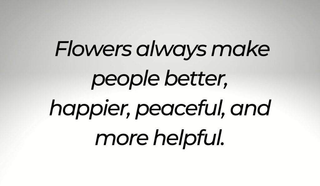 Flowers always make people better quotes